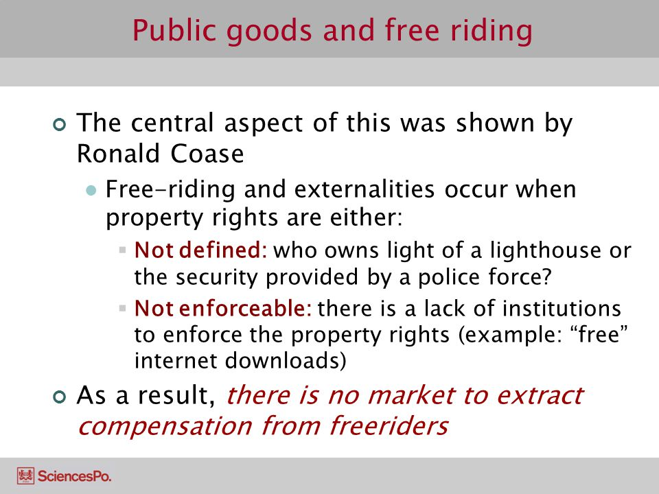 Public goods and free riding The central aspect of this was shown by Ronald Coase Free-riding and externalities occur when property rights are either: