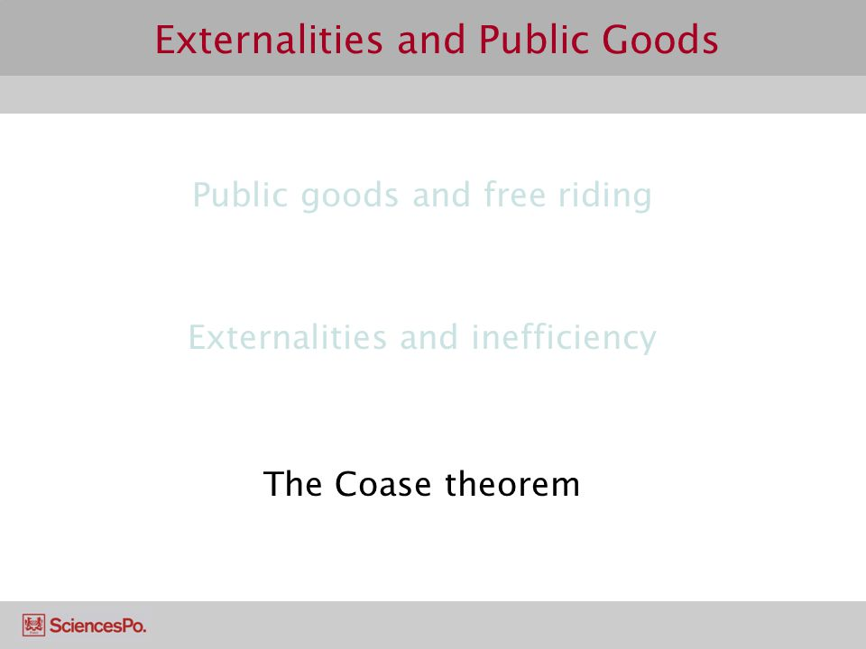 Externalities and Public Goods Public goods and free riding Externalities and inefficiency The Coase theorem