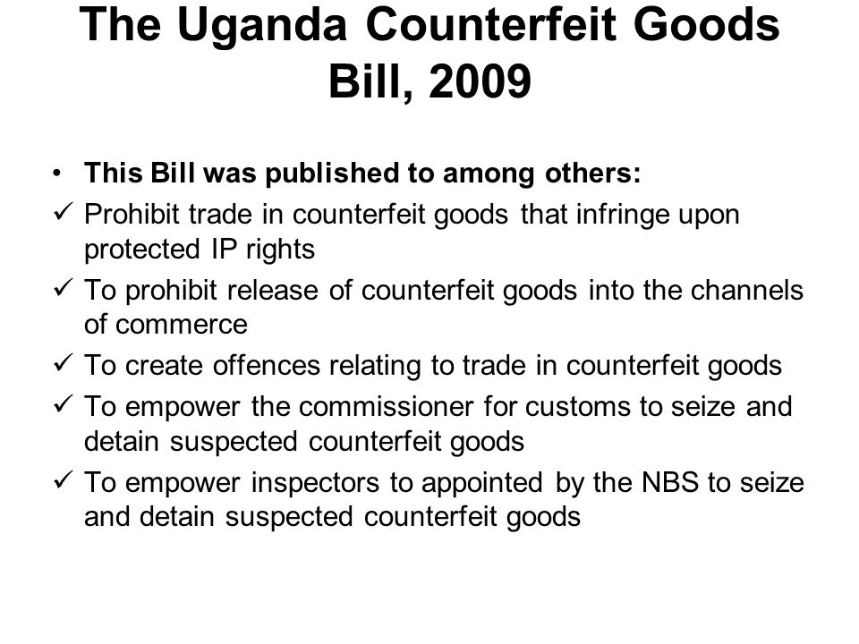 Definition of Counterfeits Without authority of the owner of any intellectual property right subsisting in Uganda in respect of protected goods the manufacturing, producing, packaging, re- packaging, labelling or making, whether in Uganda or outside Uganda...