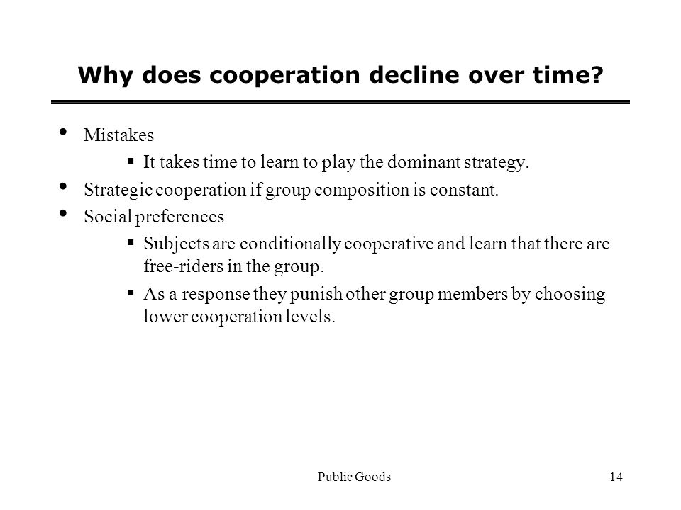 Public Goods14 Why does cooperation decline over time.