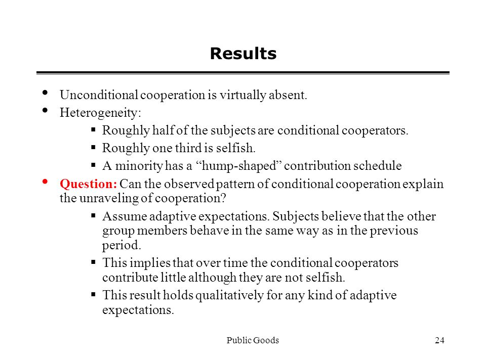 Public Goods24 Results Unconditional cooperation is virtually absent.