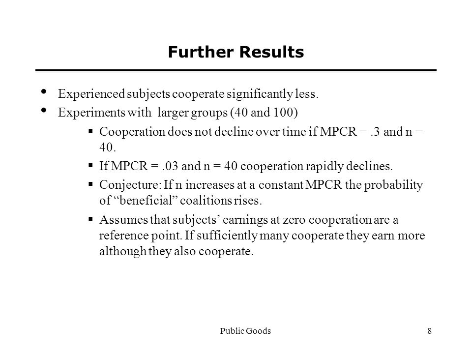 Public Goods8 Further Results Experienced subjects cooperate significantly less.
