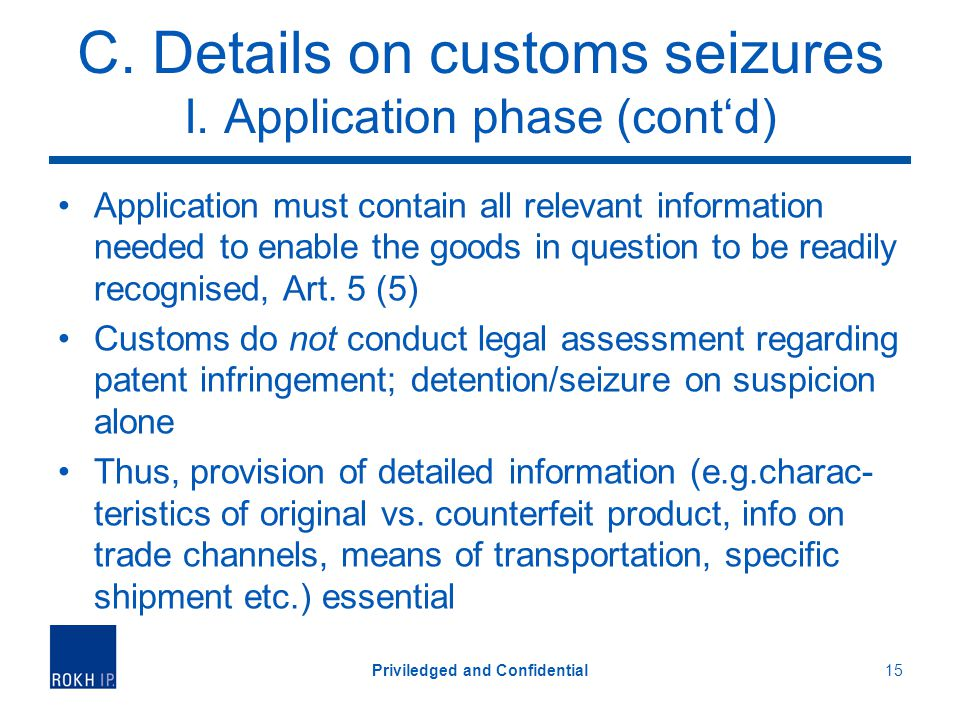 C. Details on customs seizures I. Application phase (contd) Application must contain all relevant information needed to enable the goods in question t