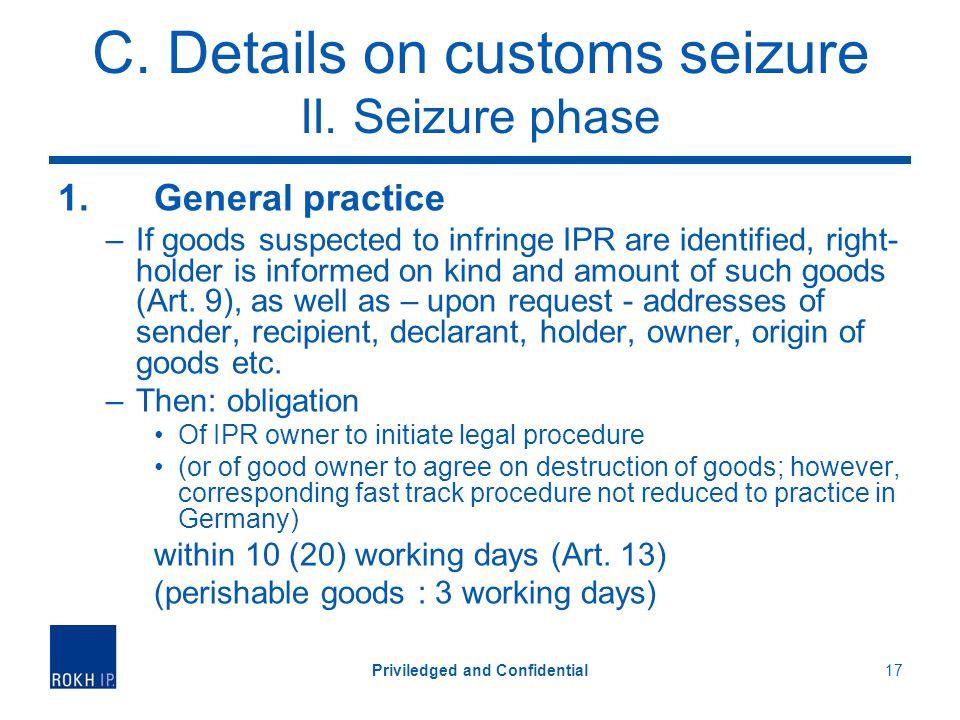 C. Details on customs seizure II. Seizure phase 1.General practice –If goods suspected to infringe IPR are identified, right- holder is informed on ki