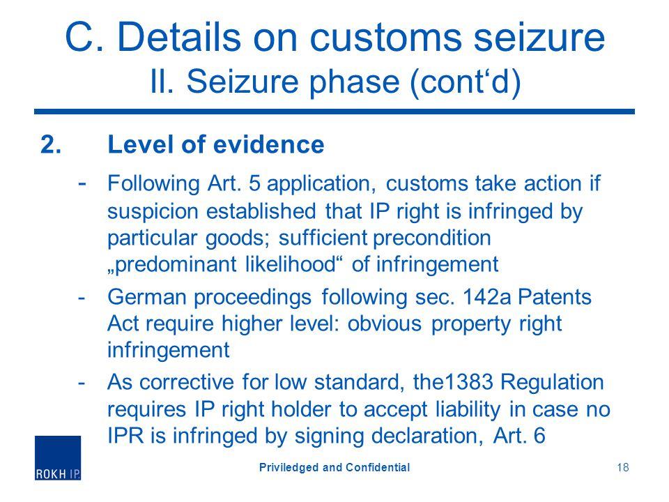 C. Details on customs seizure II. Seizure phase (contd) 2. Level of evidence - Following Art. 5 application, customs take action if suspicion establis