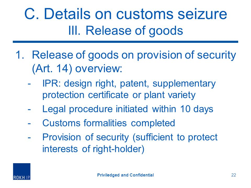 C. Details on customs seizure III. Release of goods 1.Release of goods on provision of security (Art. 14) overview: -IPR: design right, patent, supple