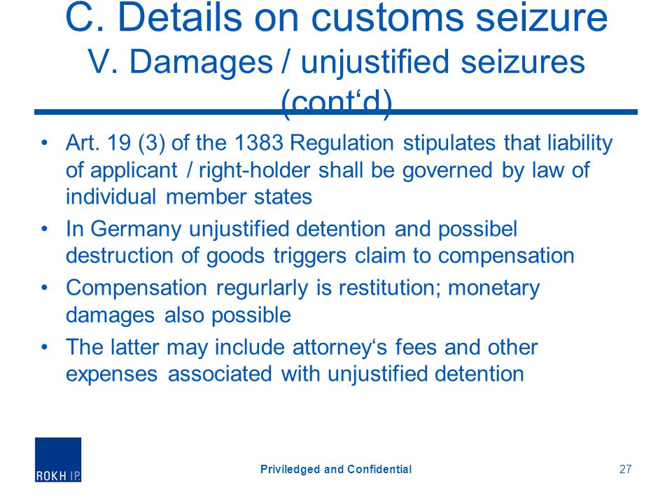 C. Details on customs seizure V. Damages / unjustified seizures (contd) Art. 19 (3) of the 1383 Regulation stipulates that liability of applicant / ri