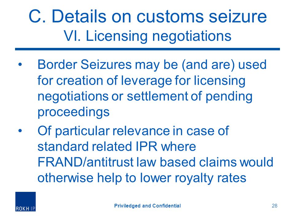 C. Details on customs seizure VI. Licensing negotiations Border Seizures may be (and are) used for creation of leverage for licensing negotiations or