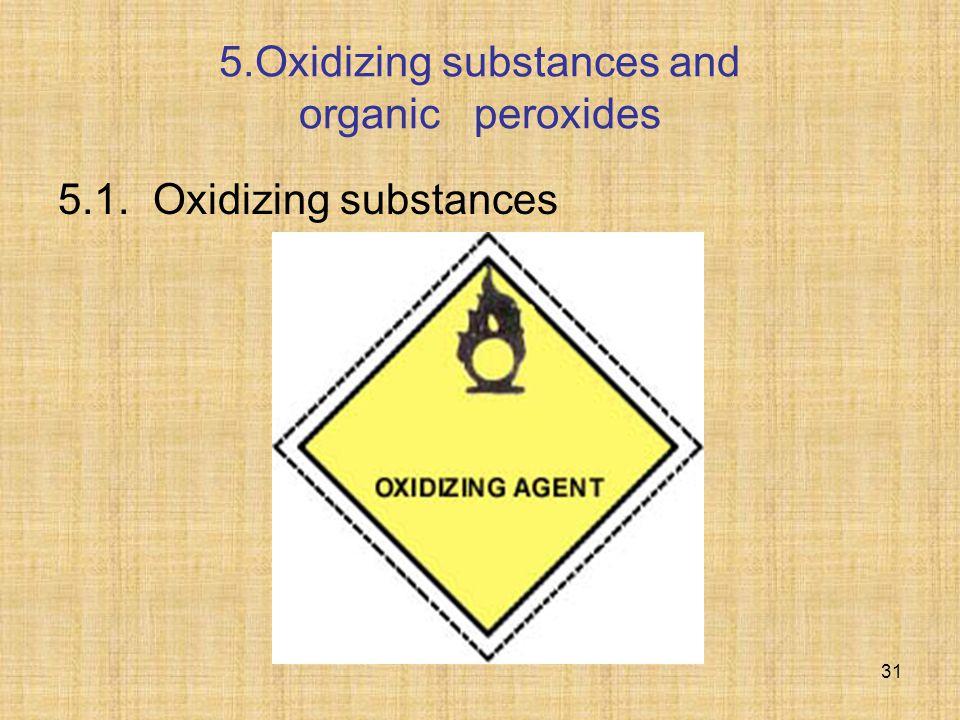 5.Oxidizing substances and organic peroxides 5.1. Oxidizing substances 31