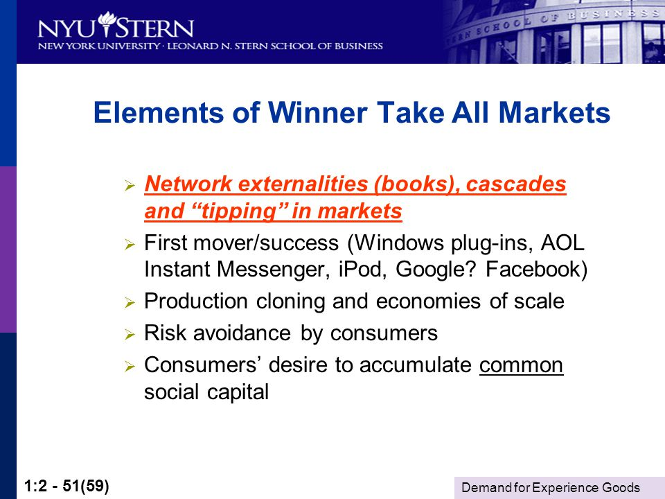 Demand for Experience Goods 1:2 - 51(59) Elements of Winner Take All Markets Network externalities (books), cascades and tipping in markets First mover/success (Windows plug-ins, AOL Instant Messenger, iPod, Google.