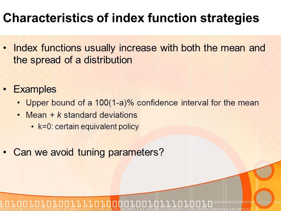 Characteristics of index function strategies Index functions usually increase with both the mean and the spread of a distribution Examples Upper bound