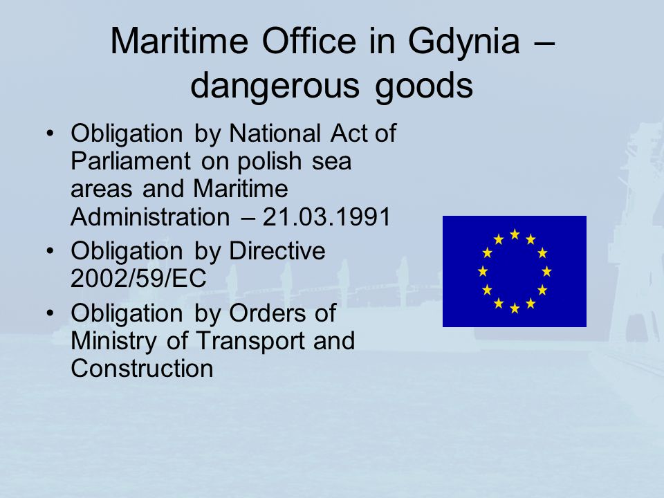 Maritime Office in Gdynia – dangerous goods Obligation by National Act of Parliament on polish sea areas and Maritime Administration – Obligation by Directive 2002/59/EC Obligation by Orders of Ministry of Transport and Construction