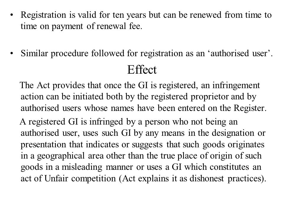 Registration is valid for ten years but can be renewed from time to time on payment of renewal fee. Similar procedure followed for registration as an