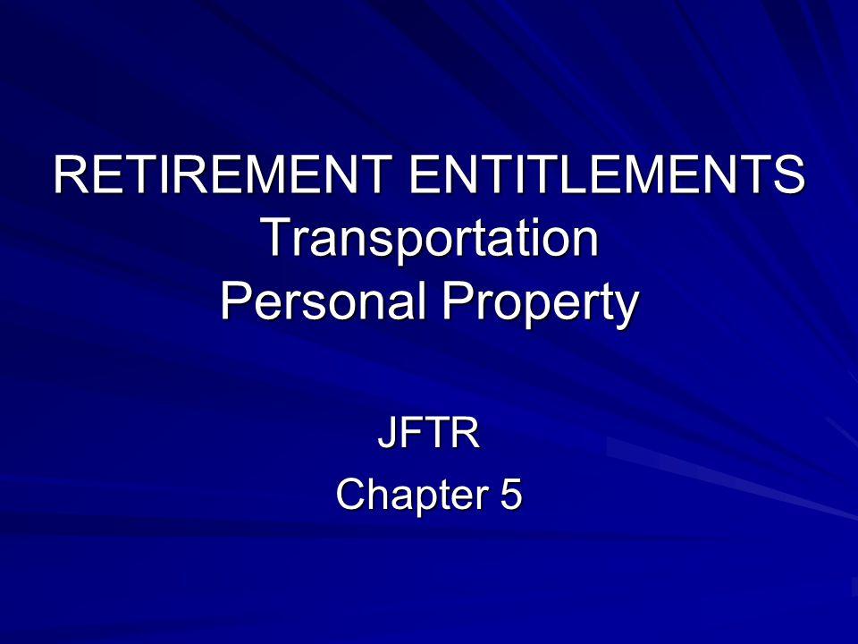 RETIREMENT ENTITLEMENTS Transportation Personal Property JFTR Chapter 5
