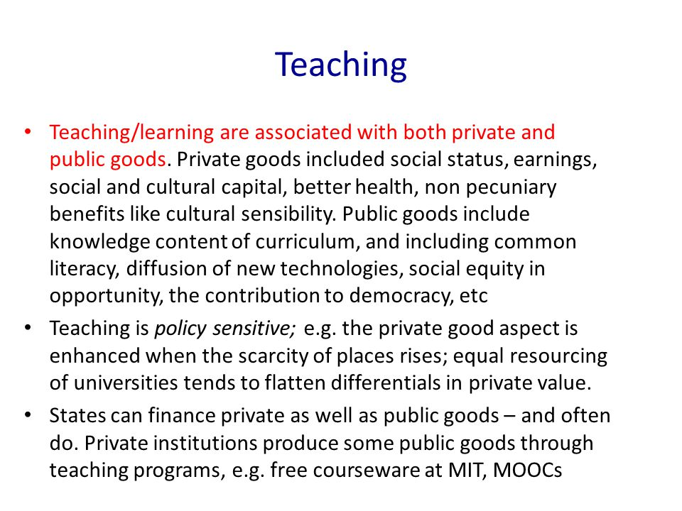 Teaching Teaching/learning are associated with both private and public goods. Private goods included social status, earnings, social and cultural capi