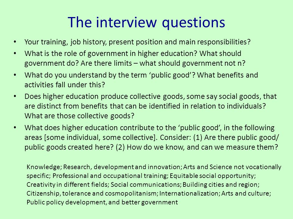 The interview questions Your training, job history, present position and main responsibilities? What is the role of government in higher education? Wh