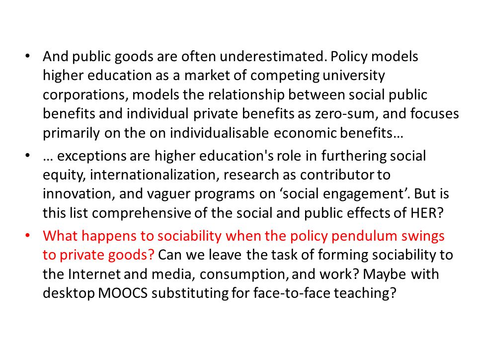 And public goods are often underestimated. Policy models higher education as a market of competing university corporations, models the relationship be