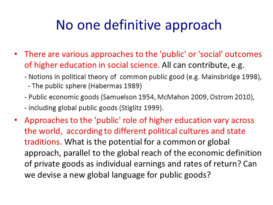There are various approaches to the 'public' or 'social' outcomes of higher education in social science. All can contribute, e.g. - Notions in politic