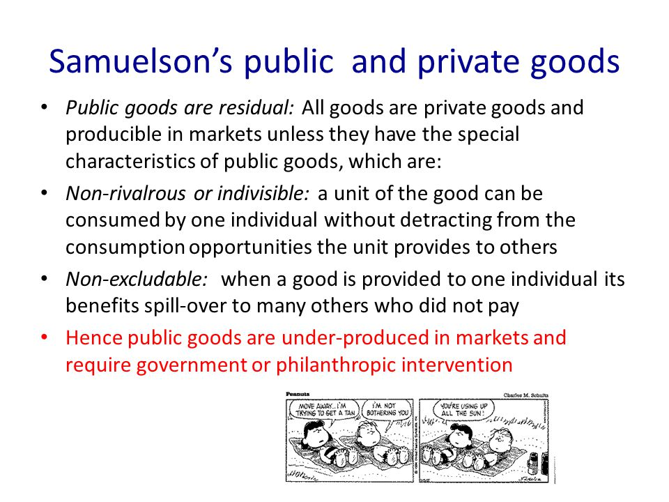 Samuelsons public and private goods Public goods are residual: All goods are private goods and producible in markets unless they have the special char