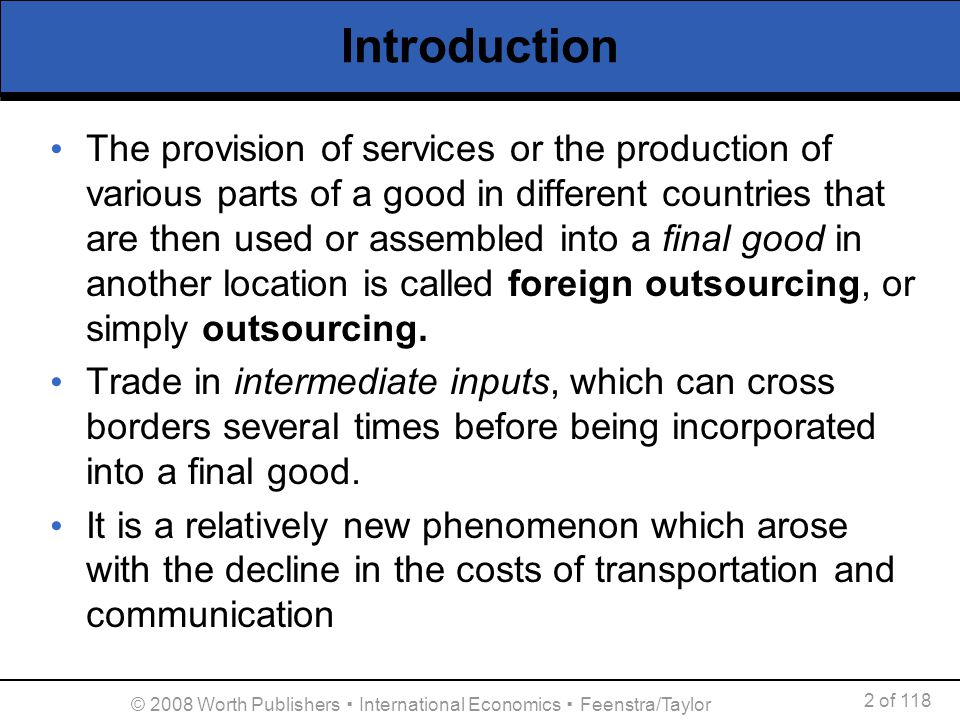 2 of 118 © 2008 Worth Publishers International Economics Feenstra/Taylor Introduction The provision of services or the production of various parts of