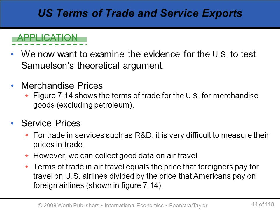 APPLICATION 44 of 118 © 2008 Worth Publishers International Economics Feenstra/Taylor US Terms of Trade and Service Exports We now want to examine the
