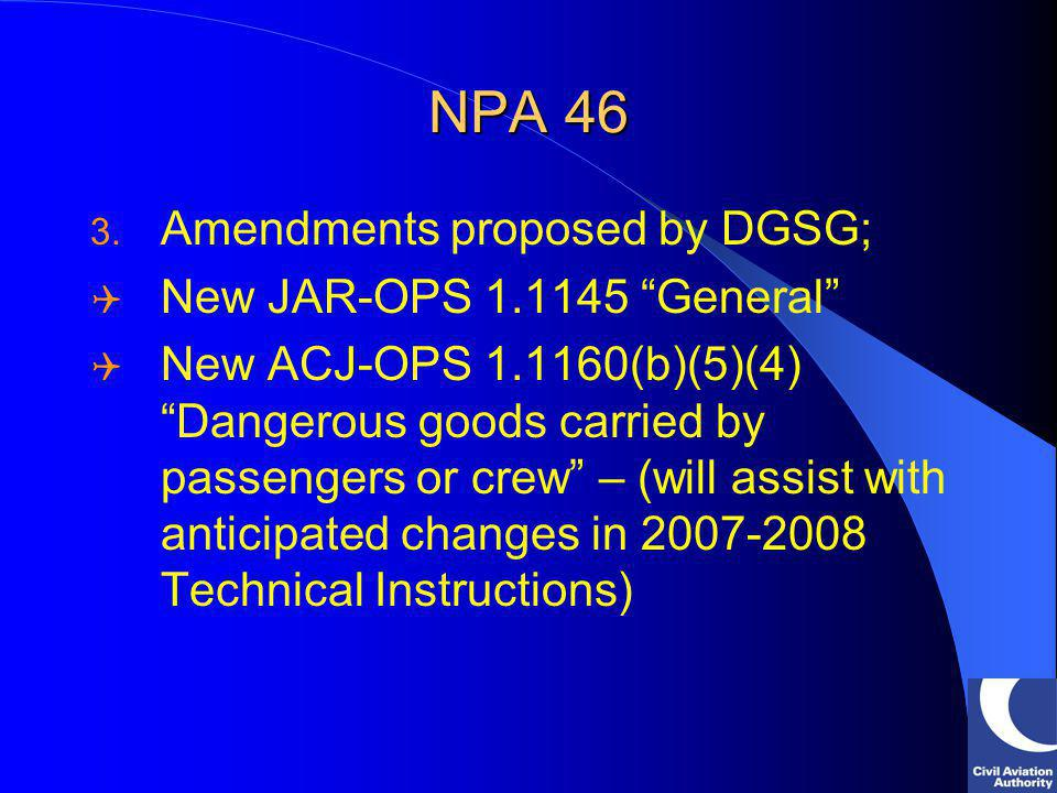 NPA 46 3. Amendments proposed by DGSG; New JAR-OPS 1.1145 General New ACJ-OPS 1.1160(b)(5)(4) Dangerous goods carried by passengers or crew – (will as