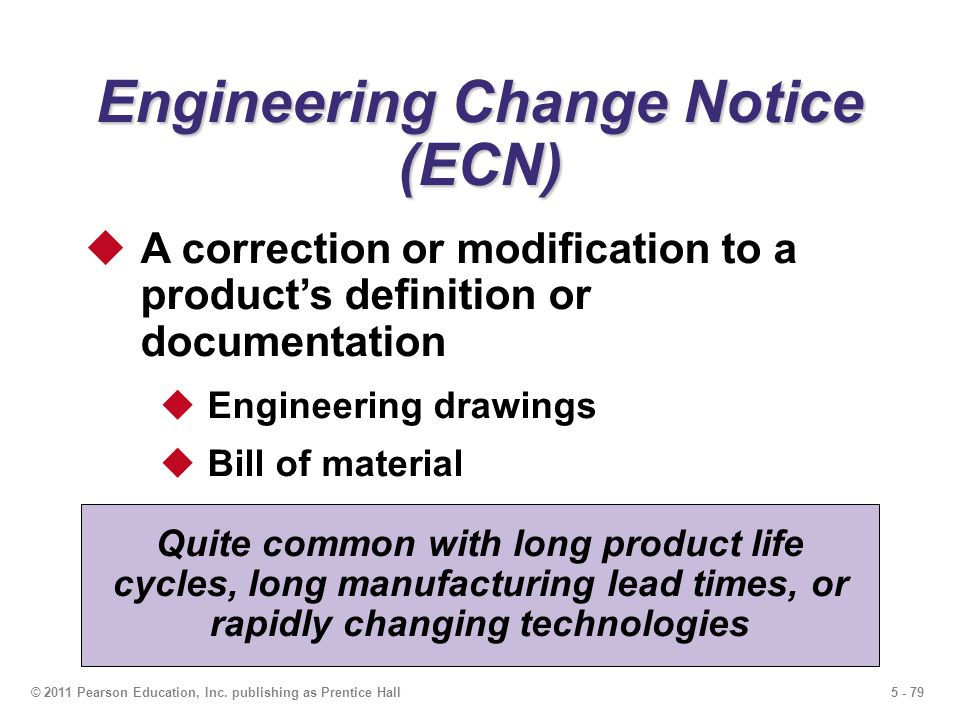 5 - 79© 2011 Pearson Education, Inc. publishing as Prentice Hall Engineering Change Notice (ECN) A correction or modification to a products definition