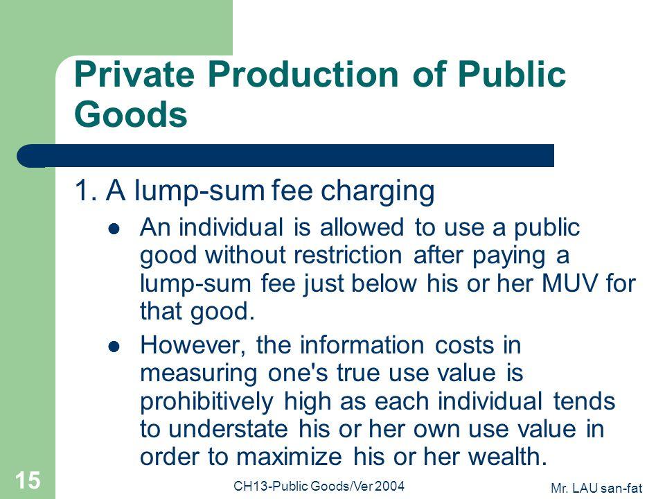 Mr. LAU san-fat CH13-Public Goods/Ver 2004 15 Private Production of Public Goods 1.