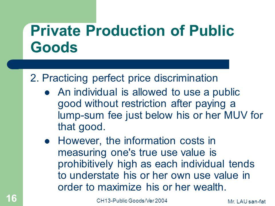 Mr. LAU san-fat CH13-Public Goods/Ver 2004 16 Private Production of Public Goods 2.