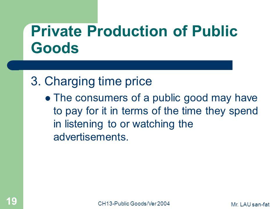 Mr. LAU san-fat CH13-Public Goods/Ver 2004 19 Private Production of Public Goods 3.