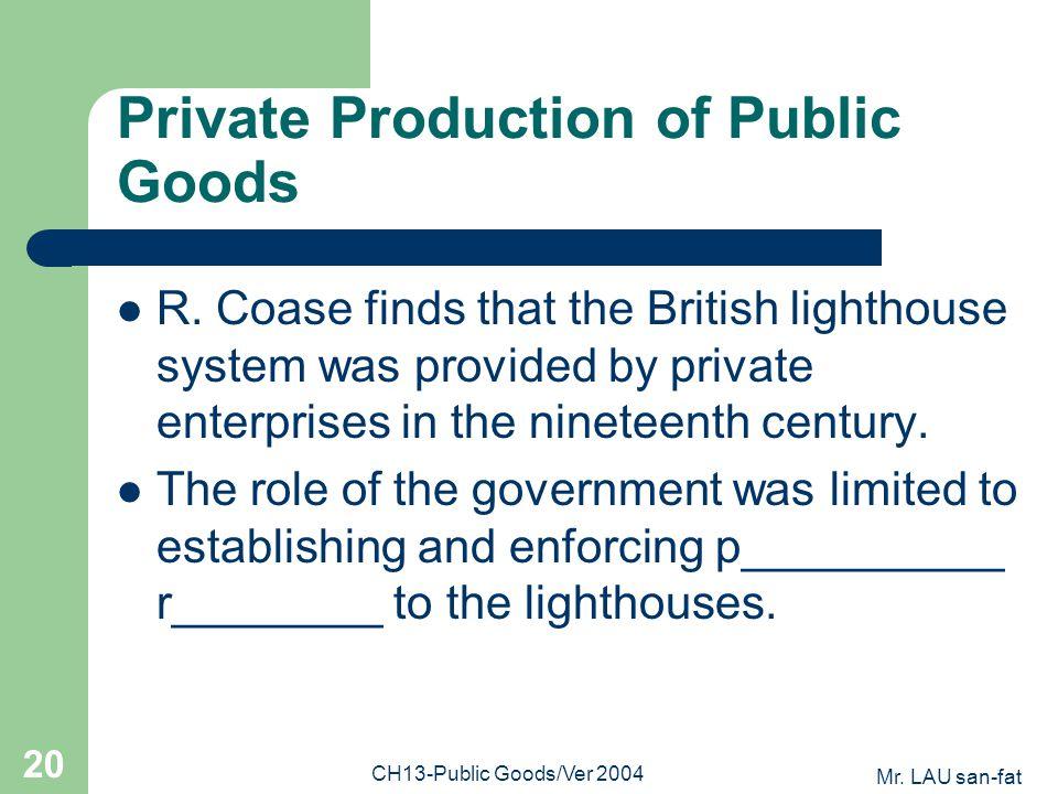 Mr. LAU san-fat CH13-Public Goods/Ver 2004 20 Private Production of Public Goods R.