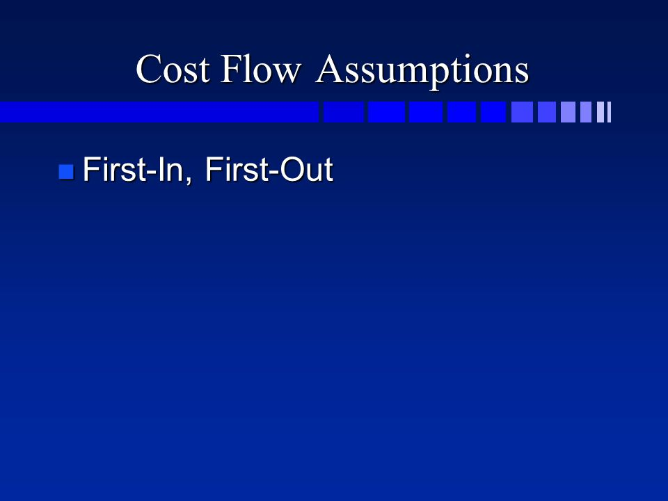 Cost Flow Assumptions n First-In, First-Out