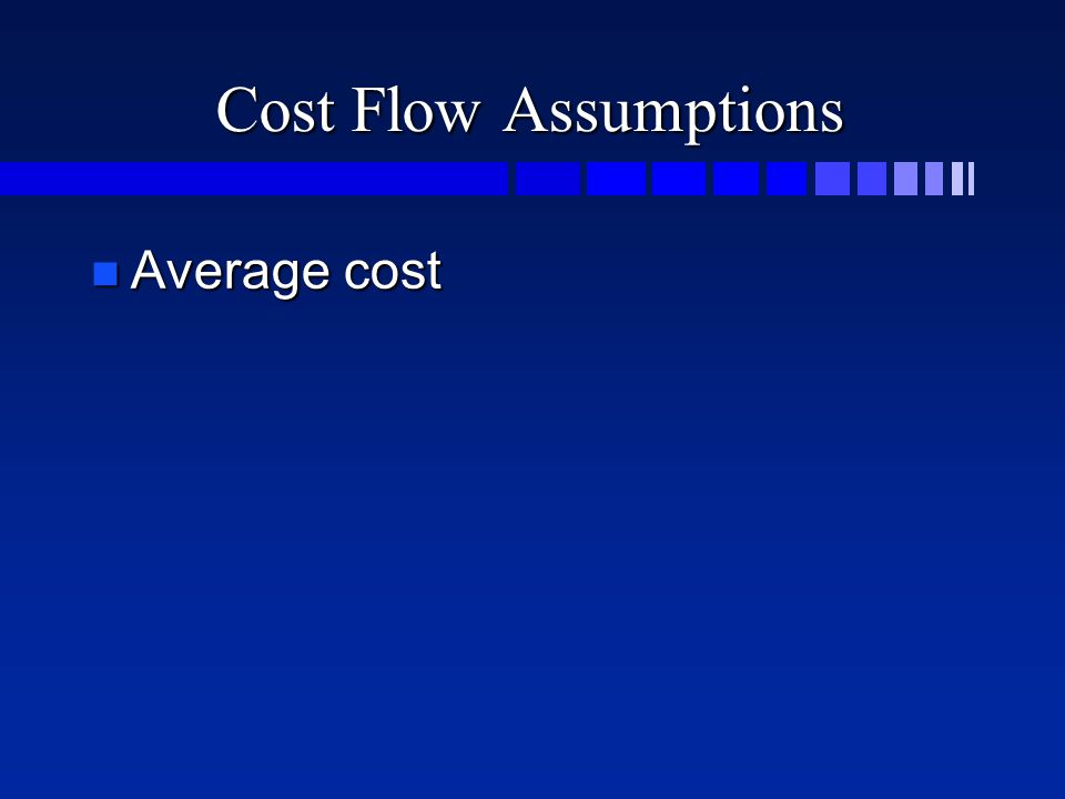 Cost Flow Assumptions n Average cost
