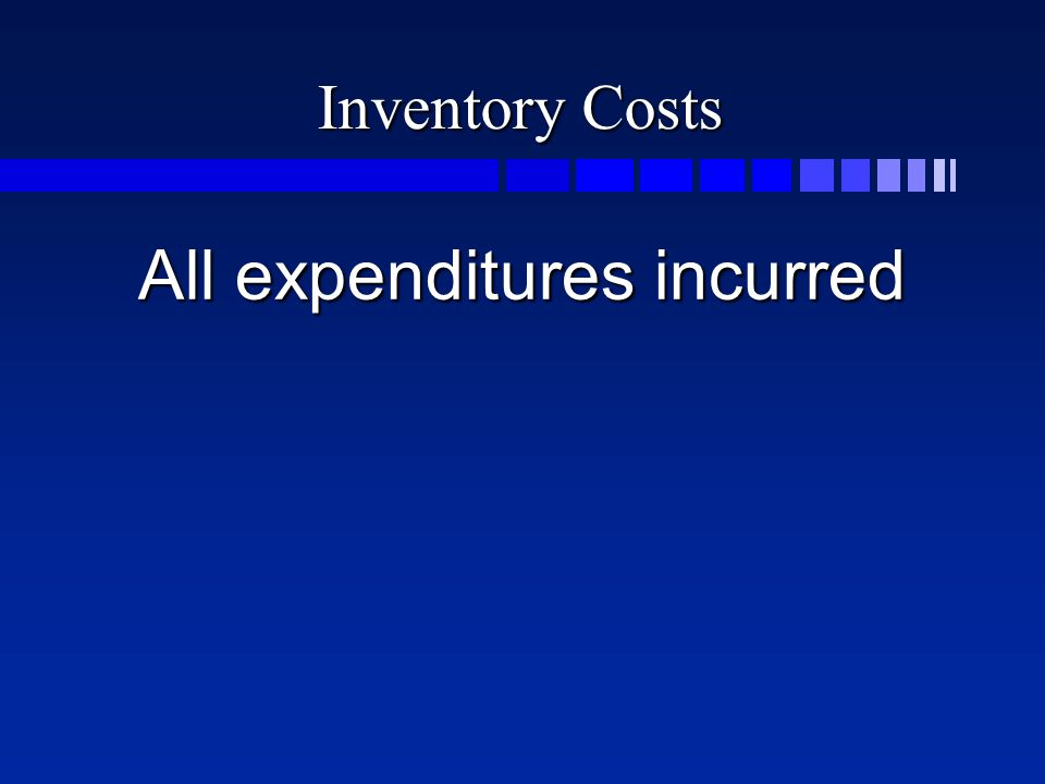 Inventory Costs All expenditures incurred