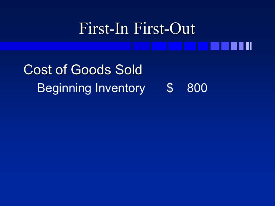 First-In First-Out Cost of Goods Sold Beginning Inventory$ 800