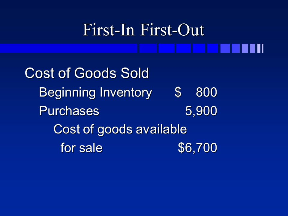 First-In First-Out Cost of Goods Sold Beginning Inventory$ 800 Purchases5,900 Cost of goods available for sale$6,700