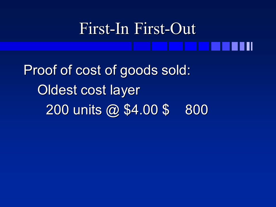 First-In First-Out Proof of cost of goods sold: Oldest cost layer 200 units @ $4.00$ 800