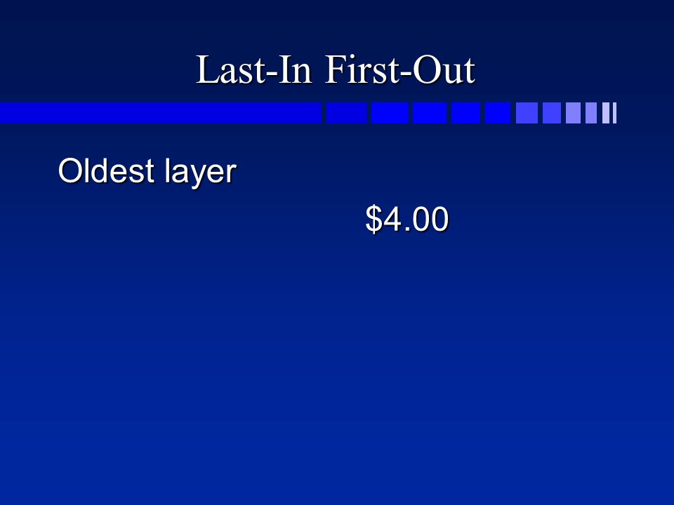 Last-In First-Out Oldest layer $4.00