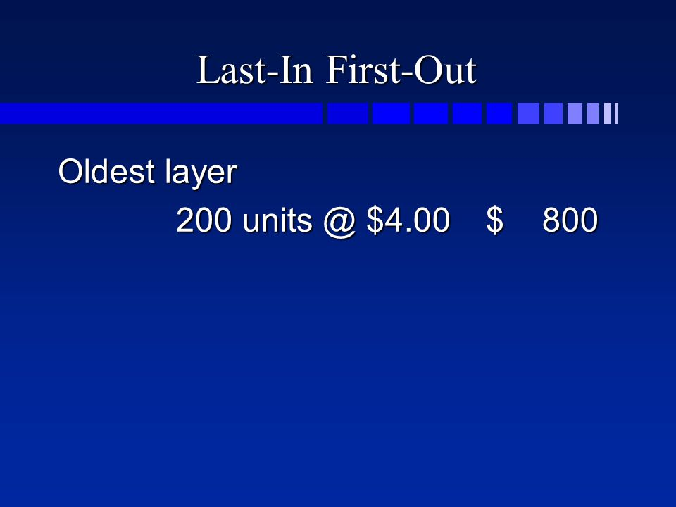 Last-In First-Out Oldest layer 200 units @ $4.00$ 800