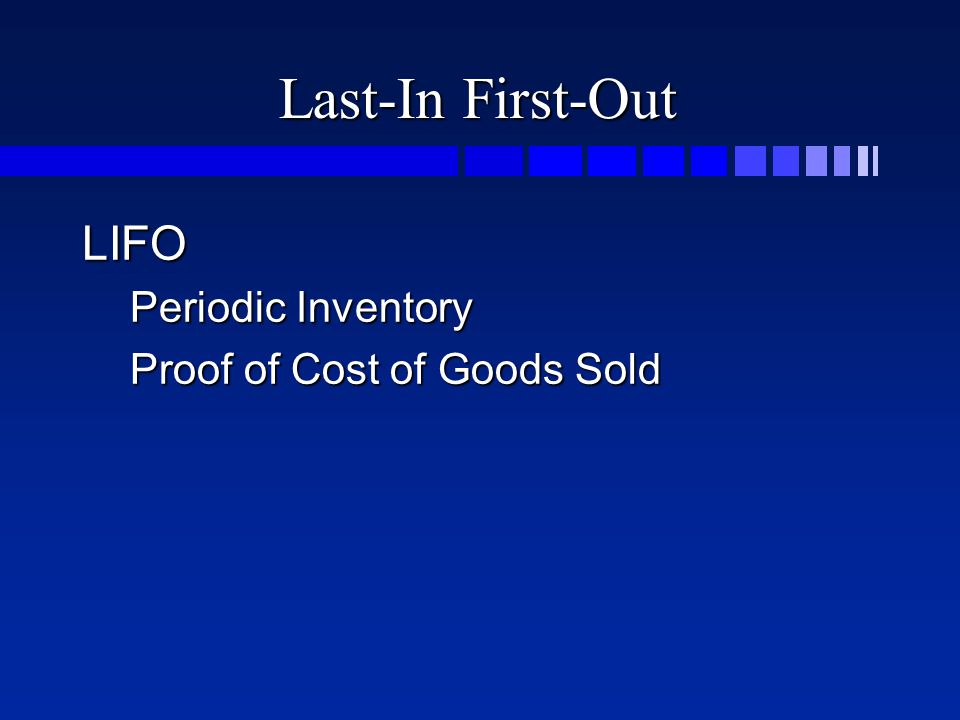 Last-In First-Out LIFO Periodic Inventory Proof of Cost of Goods Sold