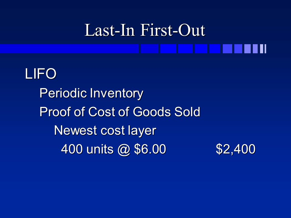Last-In First-Out LIFO Periodic Inventory Proof of Cost of Goods Sold Newest cost layer 400 $6.00$2,400