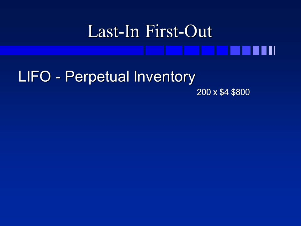 Last-In First-Out LIFO - Perpetual Inventory 200 x $4 $800