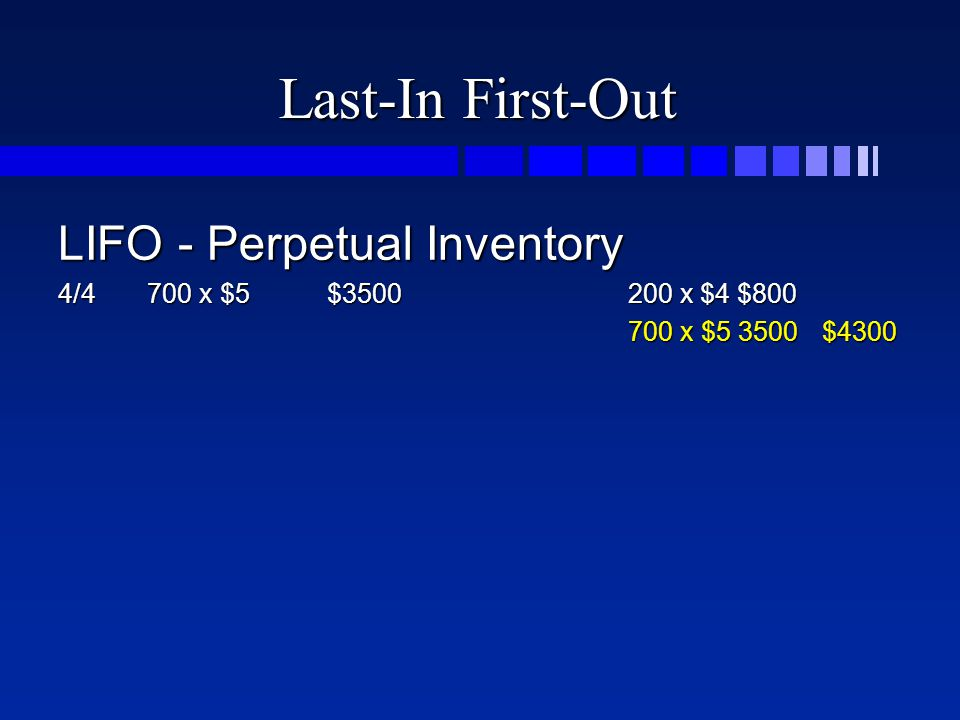 Last-In First-Out LIFO - Perpetual Inventory 4/4700 x $5$3500200 x $4 $800 700 x $5 3500$4300