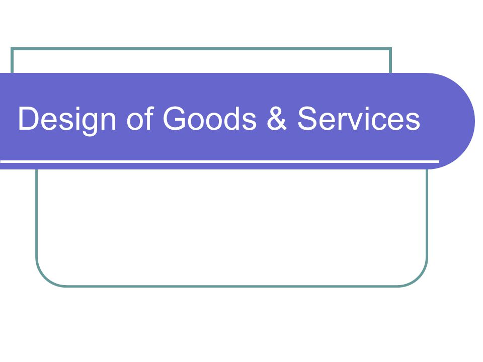 Design of Goods & Services
