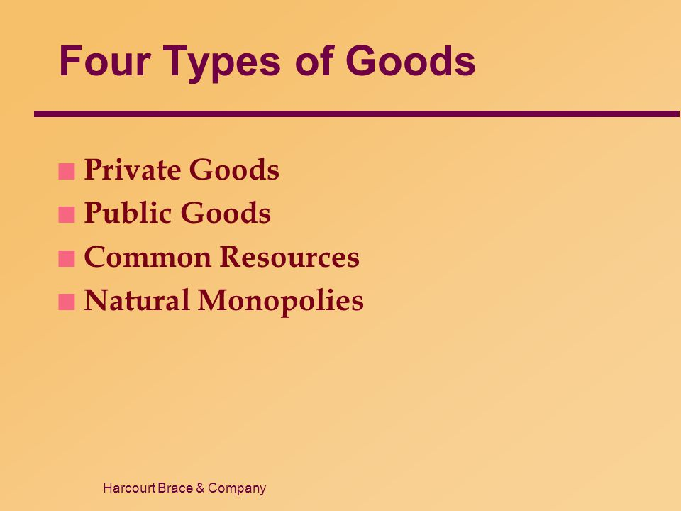 Harcourt Brace & Company Four Types of Goods n Private Goods n Public Goods n Common Resources n Natural Monopolies