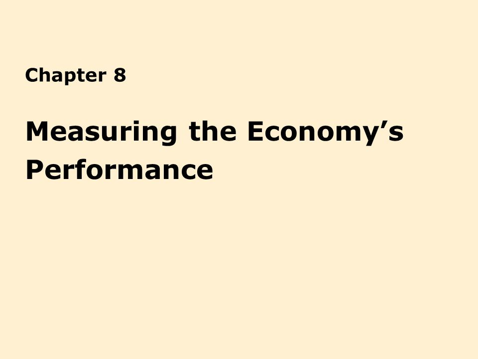 Chapter 8 Measuring the Economys Performance