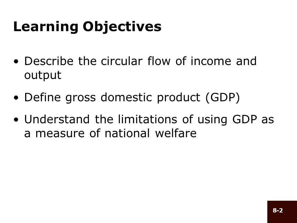 8-13 National Income Accounting (cont d) Gross Domestic Product (GDP) –The total market value of all final goods and services produced by factors of production located within a nations borders
