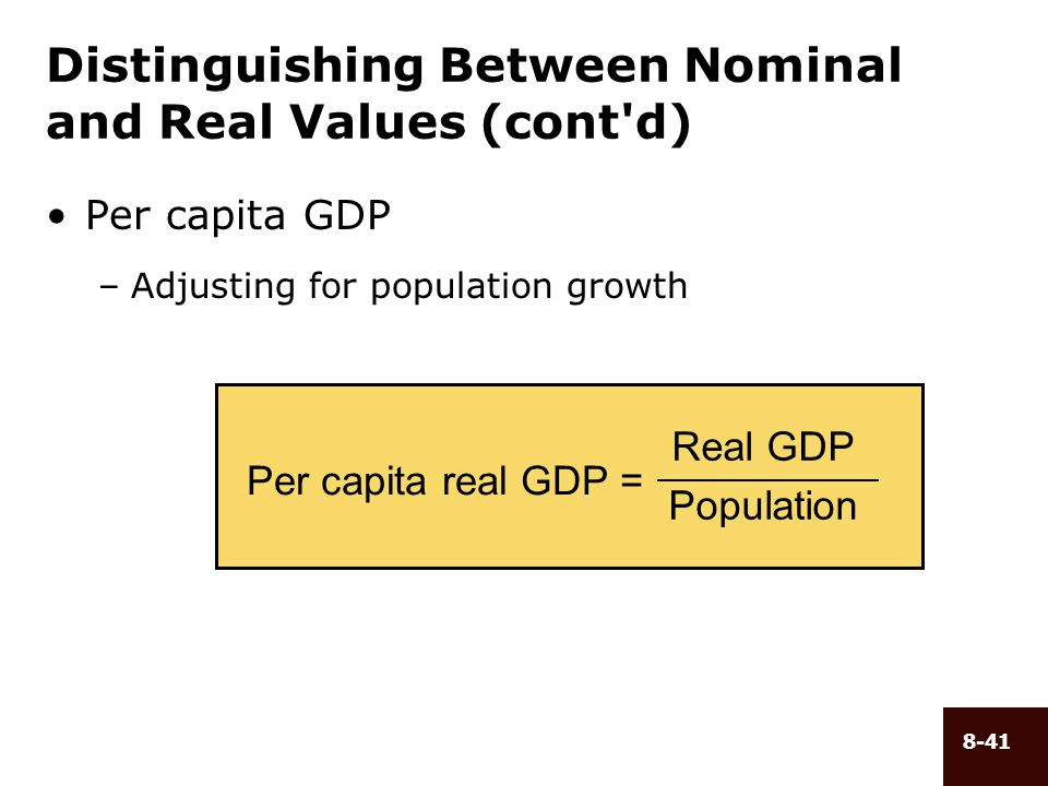 8-41 Per capita real GDP = Real GDP Population Distinguishing Between Nominal and Real Values (cont'd) Per capita GDP –Adjusting for population growth