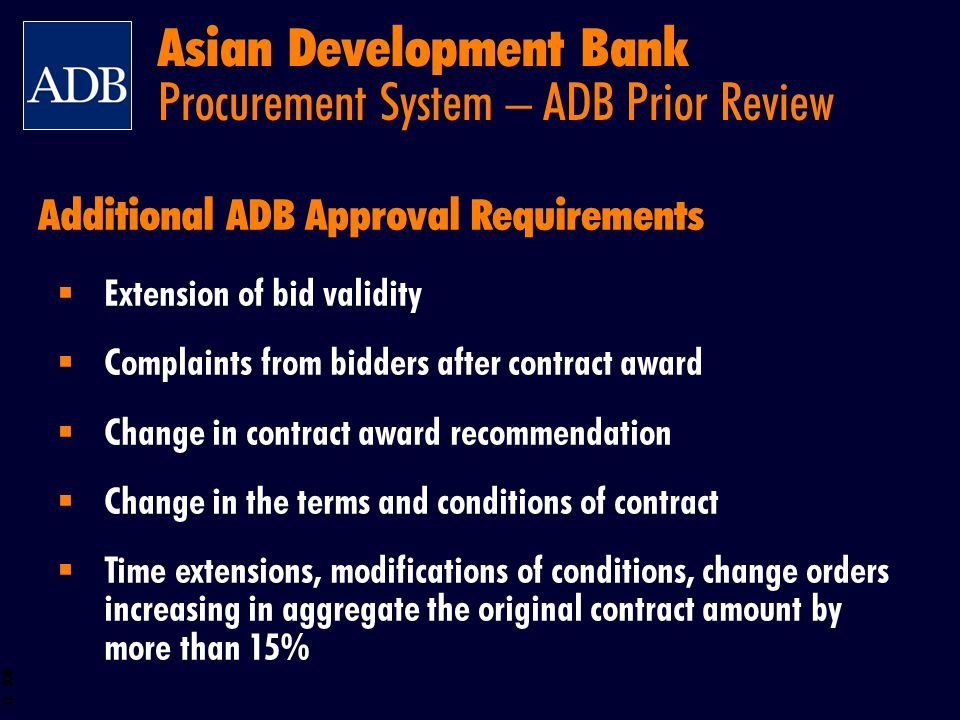 BOS 21 Additional ADB Approval Requirements Extension of bid validity Complaints from bidders after contract award Change in contract award recommenda