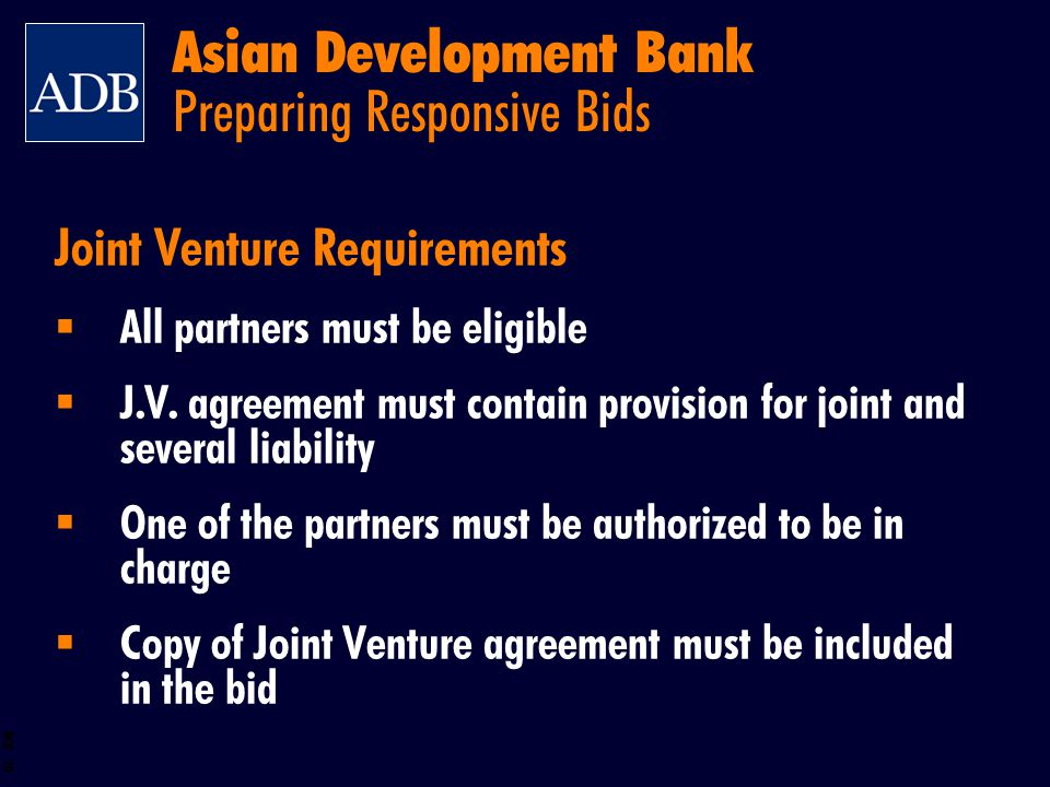 BOS 28 Joint Venture Requirements All partners must be eligible J.V. agreement must contain provision for joint and several liability One of the partn